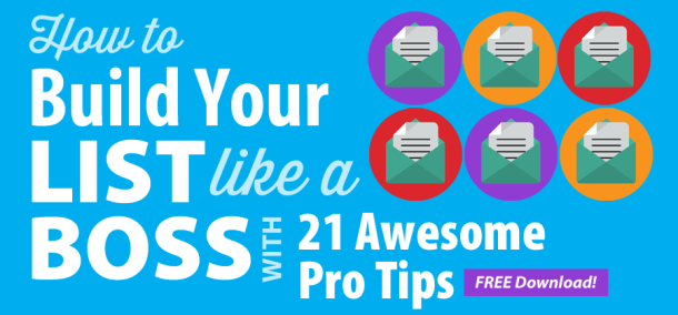 How to Build Your List Like a Boss with 21 Awesome Pro Tips
